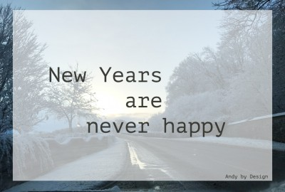 New Years are never truly happy